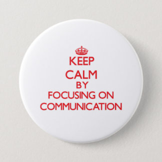 Keep Calm by focusing on Communication 7.5 Cm Round Badge
