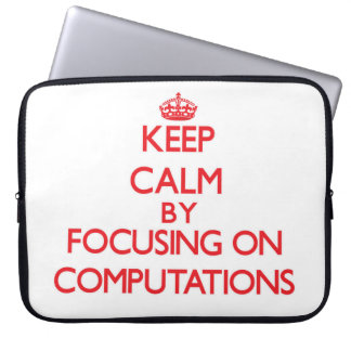 Keep Calm by focusing on Computations Laptop Computer Sleeves