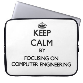 Keep calm by focusing on Computer Engineering Laptop Computer Sleeves