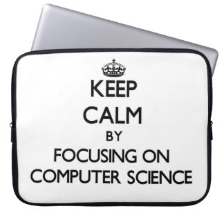 Keep calm by focusing on Computer Science Computer Sleeves