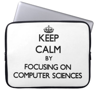 Keep calm by focusing on Computer Sciences Laptop Computer Sleeves