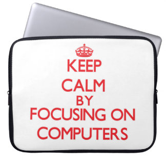 Keep Calm by focusing on Computers Laptop Computer Sleeves