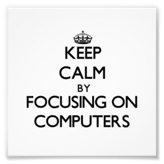 Keep Calm by focusing on Computers Photograph