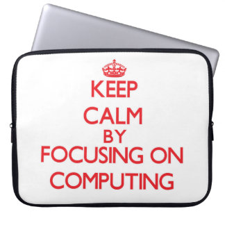 Keep Calm by focusing on Computing Computer Sleeves