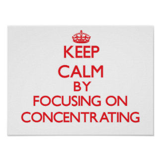 Keep Calm by focusing on Concentrating Print