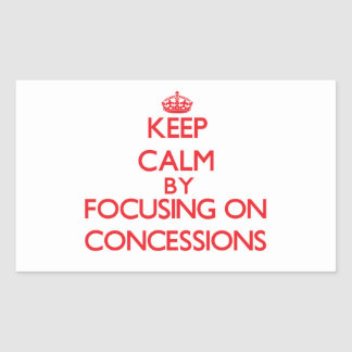 Keep Calm by focusing on Concessions Sticker
