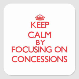 Keep Calm by focusing on Concessions Square Stickers