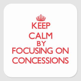 Keep Calm by focusing on Concessions Stickers