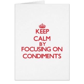 Keep Calm by focusing on Condiments Greeting Cards