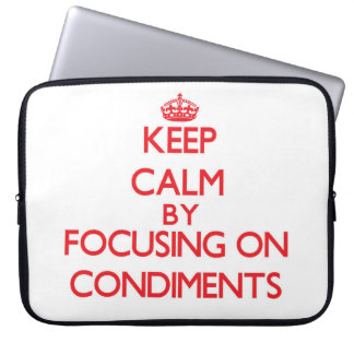Keep Calm by focusing on Condiments Laptop Sleeve