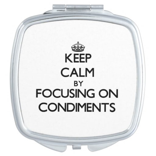 Keep Calm by focusing on Condiments Compact Mirror