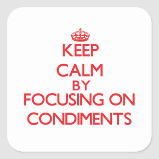 Keep Calm by focusing on Condiments Square Sticker
