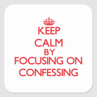 Keep Calm by focusing on Confessing Square Stickers