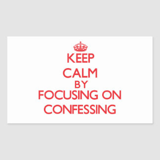Keep Calm by focusing on Confessing Rectangular Stickers