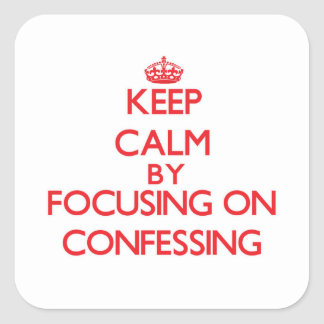 Keep Calm by focusing on Confessing Stickers