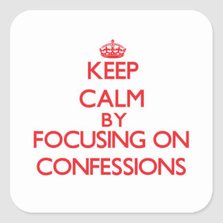 Keep Calm by focusing on Confessions Square Sticker