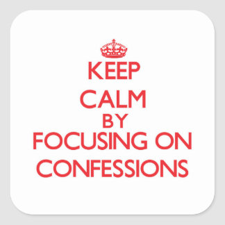 Keep Calm by focusing on Confessions Stickers