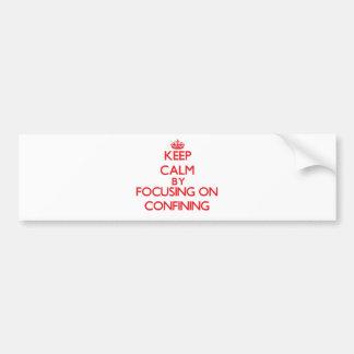 Keep Calm by focusing on Confining Bumper Sticker
