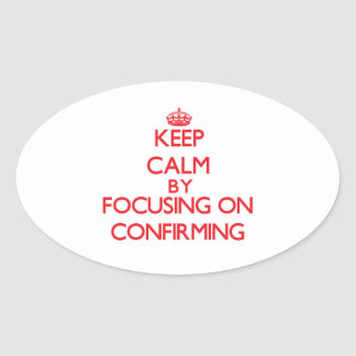 Keep Calm by focusing on Confirming Oval Stickers