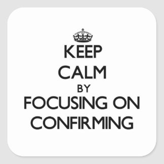 Keep Calm by focusing on Confirming Square Stickers