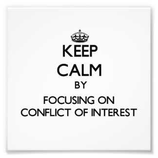 Keep Calm by focusing on Conflict Of Interest Photo Print