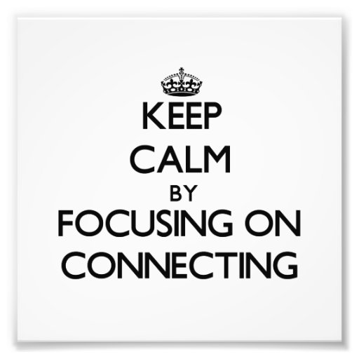 Keep Calm by focusing on Connecting Art Photo