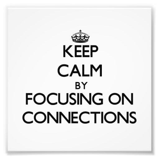 Keep Calm by focusing on Connections Photo Print