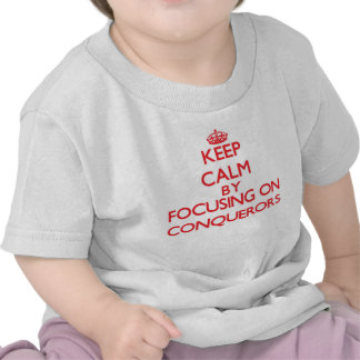 Keep Calm by focusing on Conquerors Tshirts