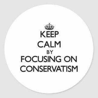 Keep Calm by focusing on Conservatism Stickers