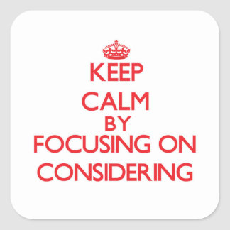 Keep Calm by focusing on Considering Sticker