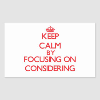 Keep Calm by focusing on Considering Stickers