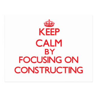 Keep Calm by focusing on Constructing Postcard