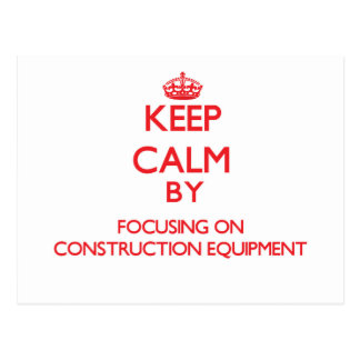 Keep Calm by focusing on Construction Equipment Post Card