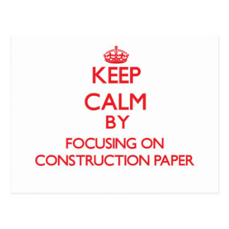 Keep Calm by focusing on Construction Paper Post Cards