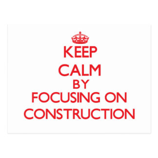 Keep Calm by focusing on Construction Postcards