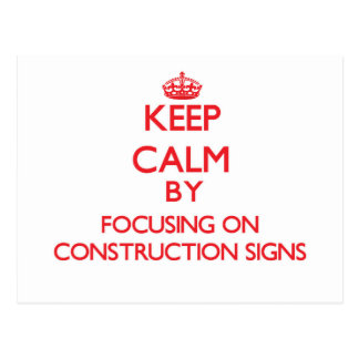 Keep Calm by focusing on Construction Signs Post Cards