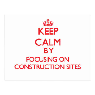 Keep Calm by focusing on Construction Sites Postcard