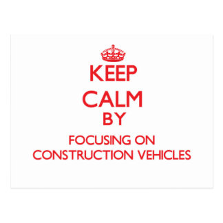 Keep Calm by focusing on Construction Vehicles Postcards
