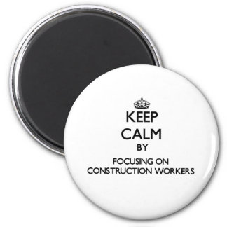 Keep Calm by focusing on Construction Workers 6 Cm Round Magnet