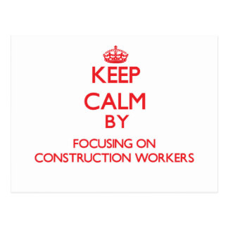 Keep Calm by focusing on Construction Workers Postcards