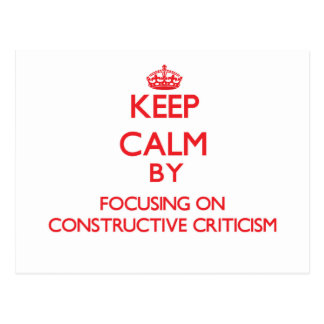 Keep Calm by focusing on Constructive Criticism Post Card