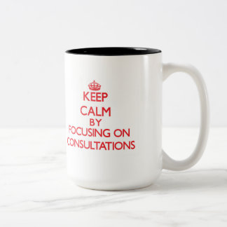 Keep Calm by focusing on Consultations Coffee Mug