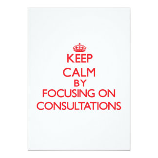 """Keep Calm by focusing on Consultations 5"""" X 7"""" Invitation Card"""