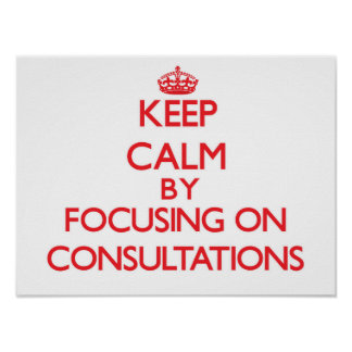 Keep Calm by focusing on Consultations Print