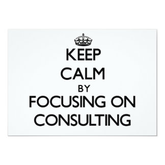"""Keep Calm by focusing on Consulting 5"""" X 7"""" Invitation Card"""