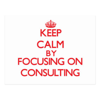 Keep Calm by focusing on Consulting Post Card