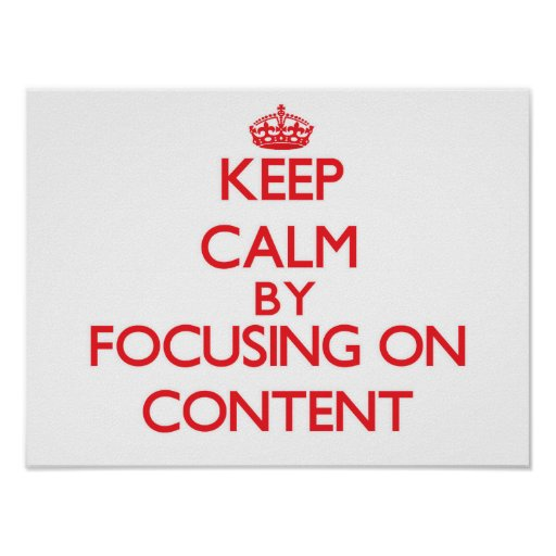 Keep Calm by focusing on Content Poster