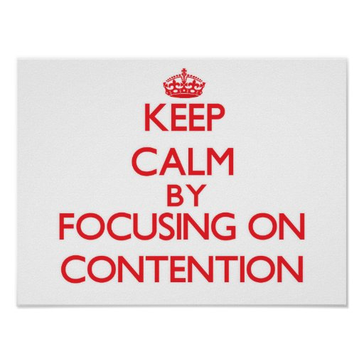 Keep Calm by focusing on Contention Poster