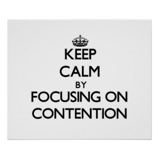 Keep Calm by focusing on Contention Posters