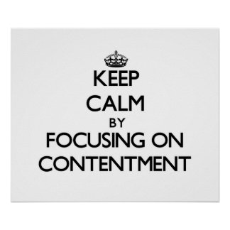 Keep Calm by focusing on Contentment Posters